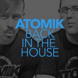ATOMIK - Back In The House