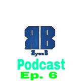 RyanB Podcast Ep. 6