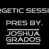 Energetic Sessions Pres by. Joshua Grados