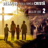 Aula EBD 2 - Desafios para a Família Cristã
