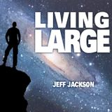 Living Large - by guest preacher Jeff Jackson