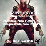 DJ D-Zine presents D-ZINE SKOOL (the radio show) (air date - 8 MAY '17)