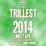 East of LA presents The Trillest of 2014 Mixtape mixed by DJ Jimbo Jenkins