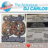 Notorious DJ Carlos - Studio 69 I LOVE THE 90'S Part One