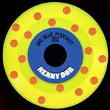 "Big Blue Podcast 002 - HennyDub ""Words12345"" Mix"