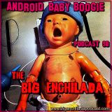 BIG ENCHILADA 90: Android Baby Boogie