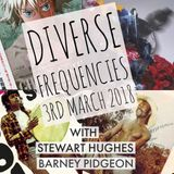 Diverse Frequencies with Stewart Hughes & Barney Pidgeon (3rd March 2018)