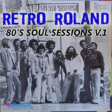 RETRO ROLAND - 80'S SOUL SESSIONS V.1 - JUNE, 2011