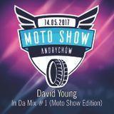 David Young - In Da Mix 2017 #1 (Moto Show Edition)