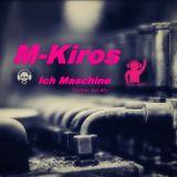 M-Kiros - Ich Maschine -Techno Set Mix, 2014