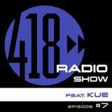 The 418 Radio Show (Episode #7) featuring Kue