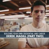 547: Building Your Own Credential and Career (Derek Magill, Part Two)