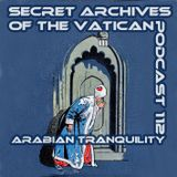Arabian Tranquility - Secret Archives of the Vatican Podcast 112
