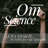 Om Science: Luna Shakti (DJRIA) for YogiTunes
