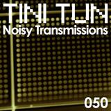 NOISY TRANSMISSIONS radio show by TiNi TuN 050