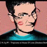 ATFC ft. Dj PP - Tropicana vs House Of Love (Shadeez Bootleg)