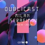 Oublicast #003 - Milan Serafimov