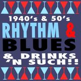 1940's & 50's RHYTHM & BLUES & DRINKS N' SUCH!!