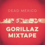 Dead Mexico - GORILLAZ Mixtape