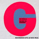 DJ Gilla • Music Is Cosmic • Recorded Live At Rye Wax