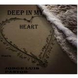 DEEP IN MY HEART    Mixed by  Jorge Luis Pastor