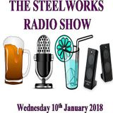 Steelworks Radio Show - 10th January 2018