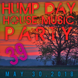 Hump Day House Music Party 05-30-2018 Episode 39