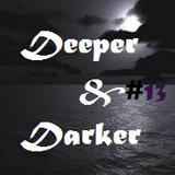 DEEPER & DARKER #13