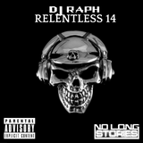 DJ Raph - Relentless 14 @RaphRelentless