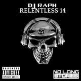 DJ Raph - Relentless 14 @RaphRelentless