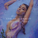 ''God Is A Woman'' (Lord N' Classic Remix)