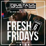 #FreshFridays EP. 6 (R&B, House, Dancehall, Hip Hop, Afrobeats & Grime)