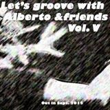 Let's groove with Alberto &friends mashup. Vol. V