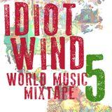 Idiot Wind World Music Mixtape #5