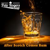 After Scotch Comes Rum