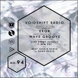 Voidshift Radio - No. 94 - Erok (Coachella 2016 Set) / wave Groove