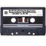 Art Of The Mixtape: Another Listen (Songs You Know...Done Differently.)