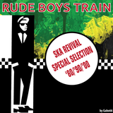 Rude Boys Train Vol. 05 Ska Revival Special Selection
