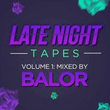 Late Night Tapes Volume 1: Mixed By BALOR