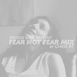 PACESIX & EM Present Fear Not Fear Mix By Chris RT