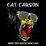 """Cat Carson """"Drop The House Down"""" Radioshow 006 2K18"""