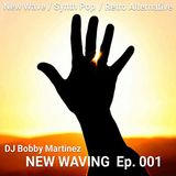 NEW WAVING Episode 1 - DJ Bobby Martinez