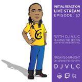 Initial Reaction Show Episode 37