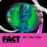 FACT Mix 38: Hot City