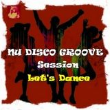 NU DISCO GROOVE SESSION... LET'S DANCE - Music Selected and Mixed By Orso B