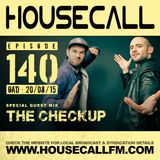 Housecall EP#140 (20/08/15) incl. a guest mix from The Checkup