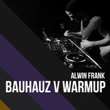 Alwin Frank - BAUHAUZ V - Warmup set