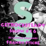 Get Rock Steady show #16 FEAT. Franky Sticks presented by Sixstep FM