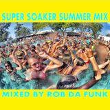 Super Soaker Summer Mix - Mixed By Rob Da Funk - July 2015 Mix