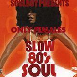 SLOW SOUL 80'S LADY'S ONLY!!